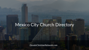 Mexico City Church Directory | Churches in Mexico City | Elevate Christian Network