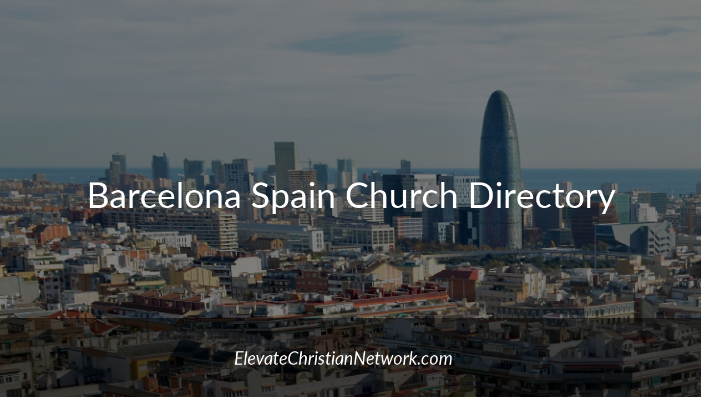 Barcelona Spain Church Directory - Churches in Barcelona - Elevate Christian Network