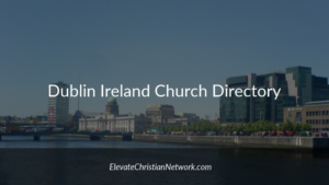 Dublin Ireland Church Directory | Churches in Dublin