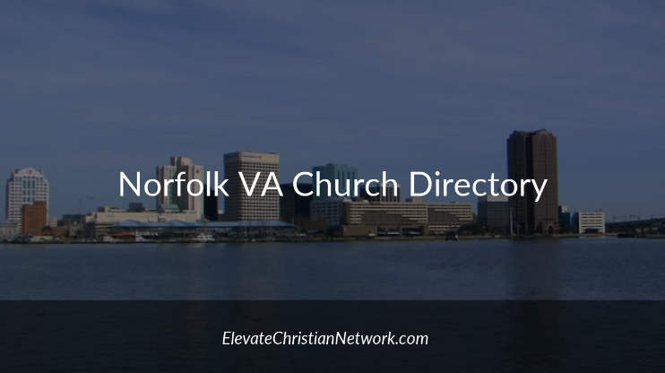Norfolk Virginia Church Directory - Churches in Norfolk - Elevate Christian Network