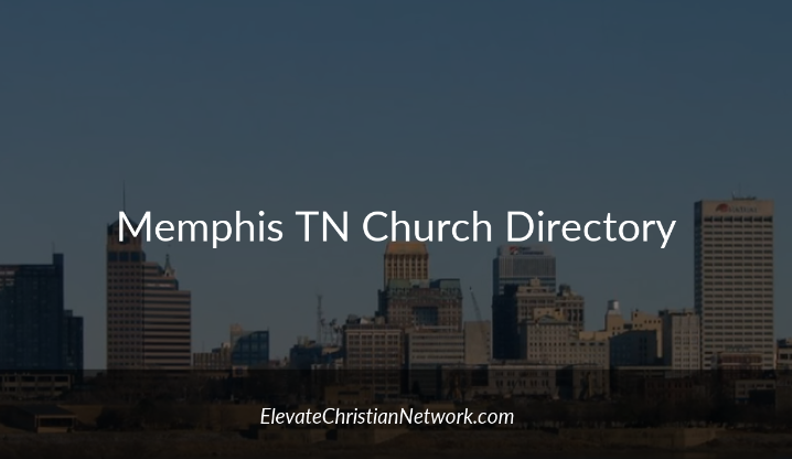 Memphis Tennessee Church Directory - Churches in Memphis - Elevate Christian Network