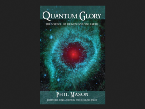Christian Book: Quantum Glory by Phil Mason – The Science of Heaven Invading Earth