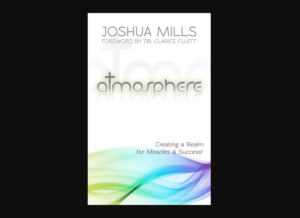 Joshua Mills Book - Atmosphere - Creating A Realm for Miracles and Success