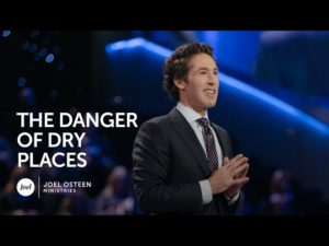 Joel Osteen – The Danger of Dry Places
